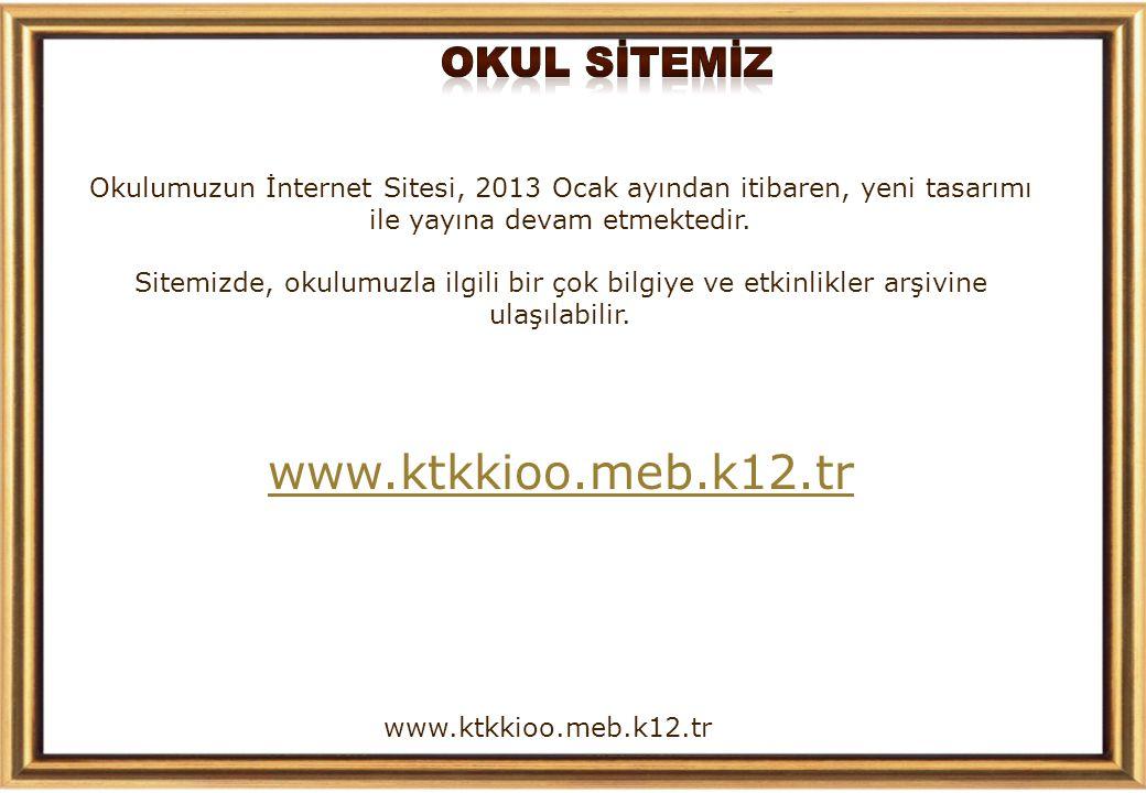 www.ktkkioo.meb.k12.tr Okulumuzun İnternet Sitesi, 2013 Ocak ayından itibaren, yeni tasarımı ile yayına devam etmektedir. Sitemizde, okulumuzla ilgili