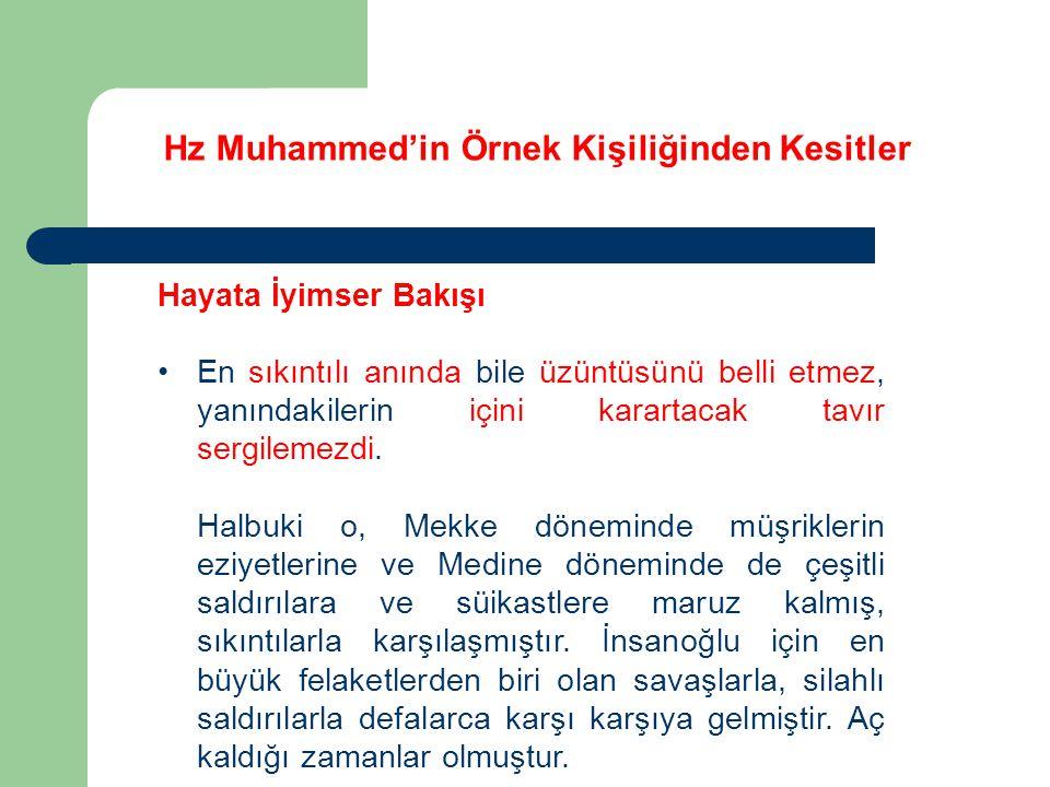 Hz Muhammed'in Örnek Kişiliğinden Kesitler Hayata İyimser Bakışı En sıkıntılı anında bile üzüntüsünü belli etmez, yanındakilerin içini karartacak tavır sergilemezdi.