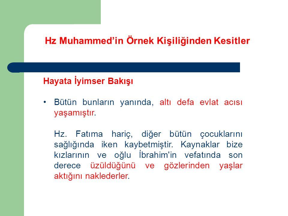 Hz Muhammed'in Örnek Kişiliğinden Kesitler Hayata İyimser Bakışı Bütün bunların yanında, altı defa evlat acısı yaşamıştır. Hz. Fatıma hariç, diğer büt