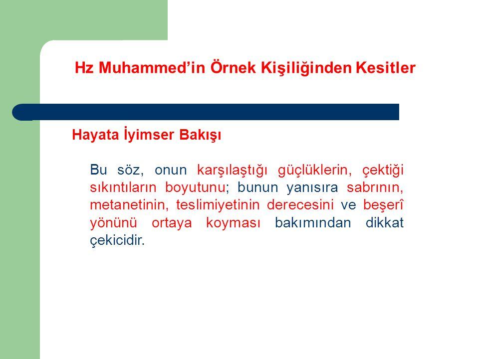 Hz Muhammed'in Örnek Kişiliğinden Kesitler Hayata İyimser Bakışı Bu söz, onun karşılaştığı güçlüklerin, çektiği sıkıntıların boyutunu; bunun yanısıra
