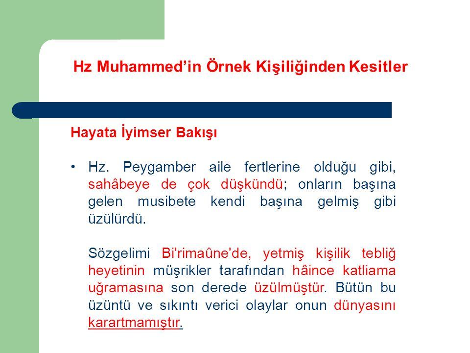 Hz Muhammed'in Örnek Kişiliğinden Kesitler Hayata İyimser Bakışı Hz. Peygamber aile fertlerine olduğu gibi, sahâbeye de çok düşkündü; onların başına g