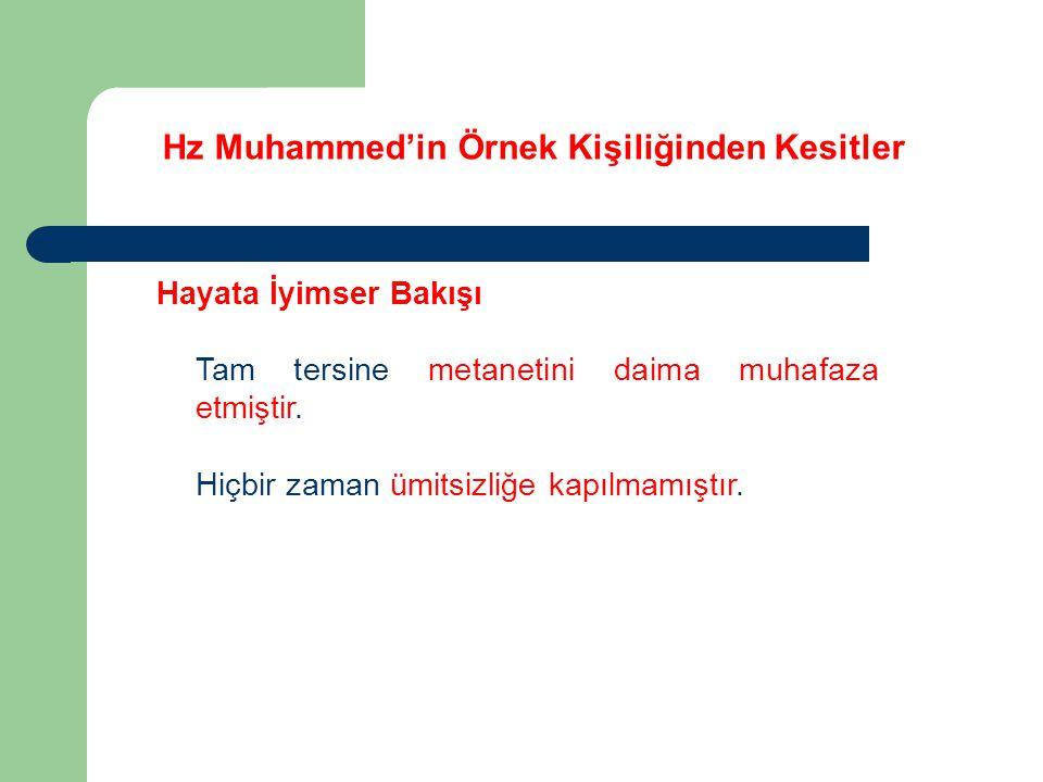 Hz Muhammed'in Örnek Kişiliğinden Kesitler Hayata İyimser Bakışı Tam tersine metanetini daima muhafaza etmiştir. Hiçbir zaman ümitsizliğe kapılmamıştı