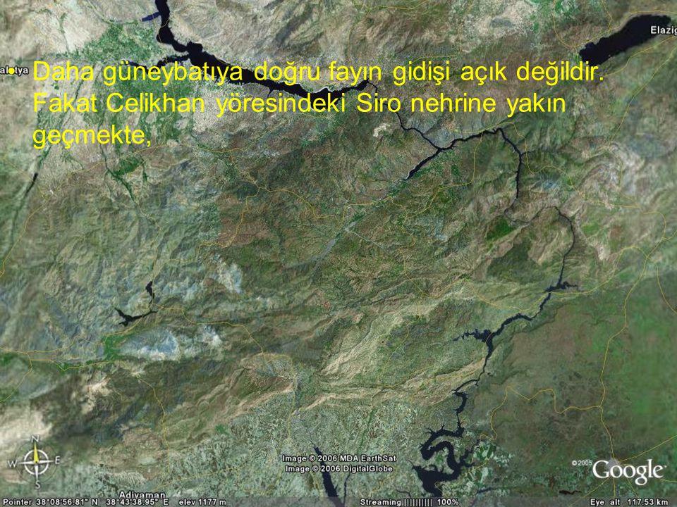 NEOTEKTONİK Doç.Dr. Yaşar EREN Daha güneybatıya doğru fayın gidişi açık değildir. Fakat Celikhan yöresindeki Siro nehrine yakın geçmekte,