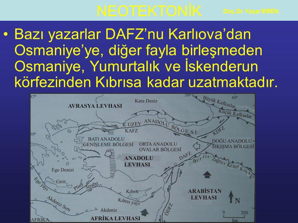 NEOTEKTONİK Doç.Dr. Yaşar EREN Bazı yazarlar DAFZ'nu Karlıova'dan Osmaniye'ye, diğer fayla birleşmeden Osmaniye, Yumurtalık ve İskenderun körfezinden