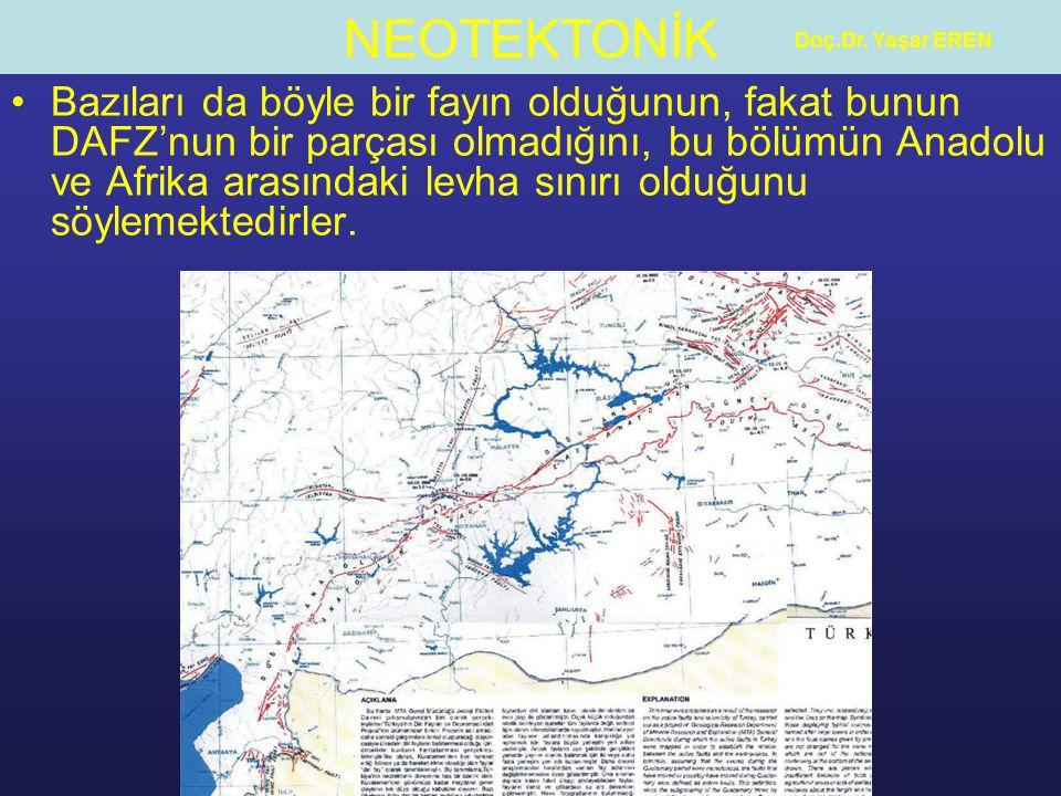 NEOTEKTONİK Doç.Dr. Yaşar EREN Bazıları da böyle bir fayın olduğunun, fakat bunun DAFZ'nun bir parçası olmadığını, bu bölümün Anadolu ve Afrika arasın