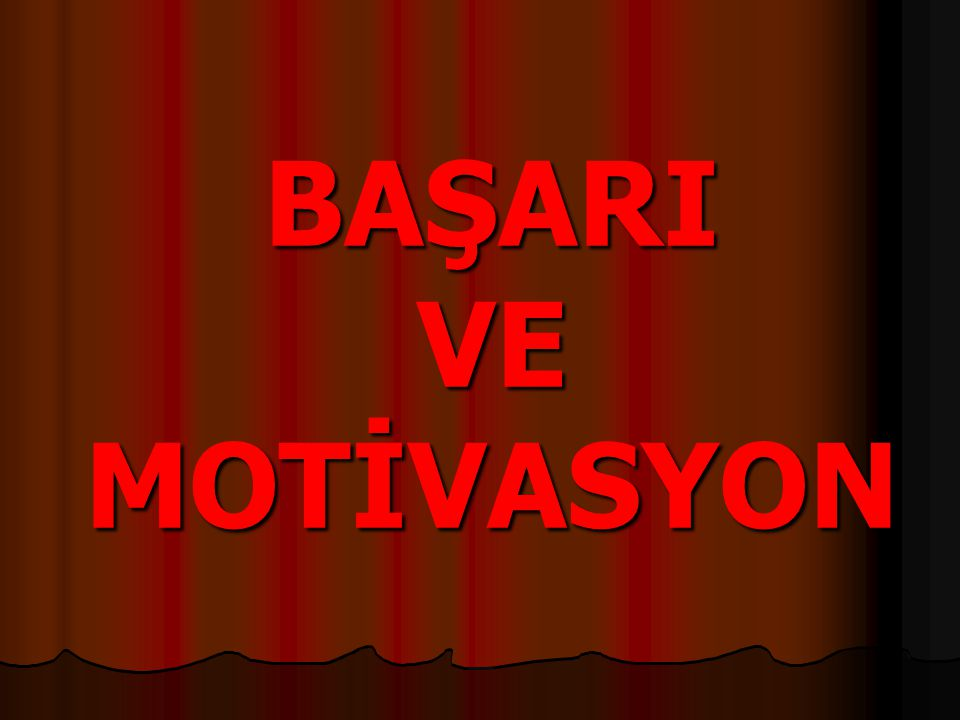 Motivasyon, Kişilerin belirli bir amacı gerçekleştirmek için kendi arzu ve istekleri ile davranmaları Bireyin harekete geçmesi için etkilenmesi ve isteklendirilmesi süreci