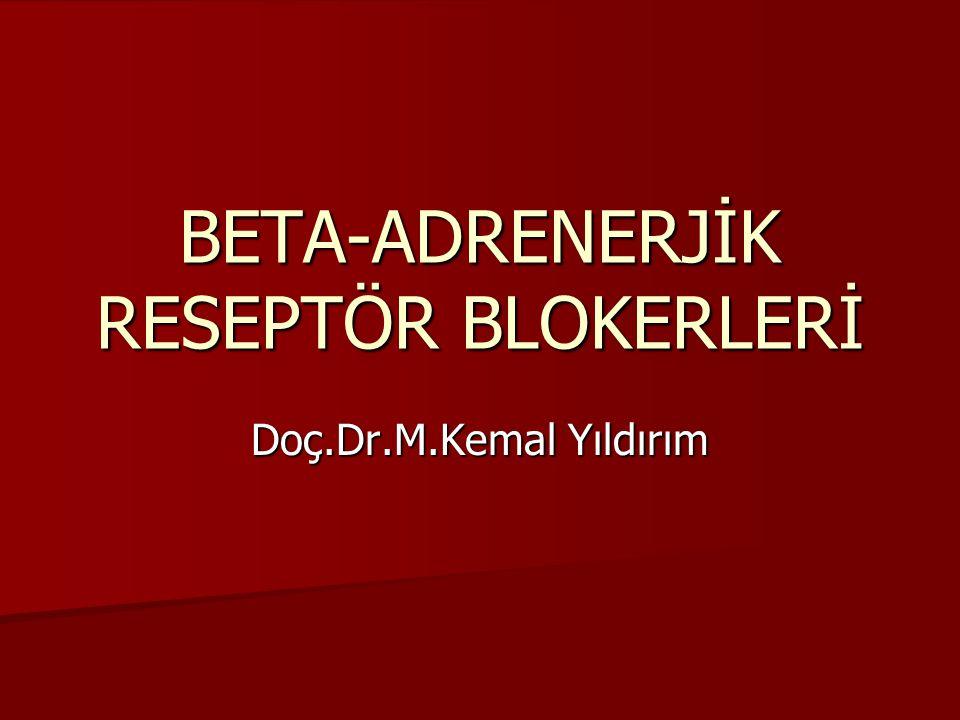 BETA-ADRENERJİK RESEPTÖR BLOKERLERİ Doç.Dr.M.Kemal Yıldırım