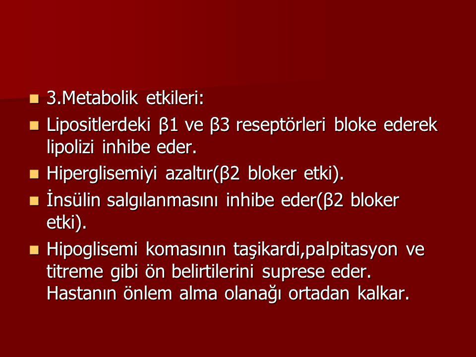 3.Metabolik etkileri: 3.Metabolik etkileri: Lipositlerdeki β1 ve β3 reseptörleri bloke ederek lipolizi inhibe eder. Lipositlerdeki β1 ve β3 reseptörle