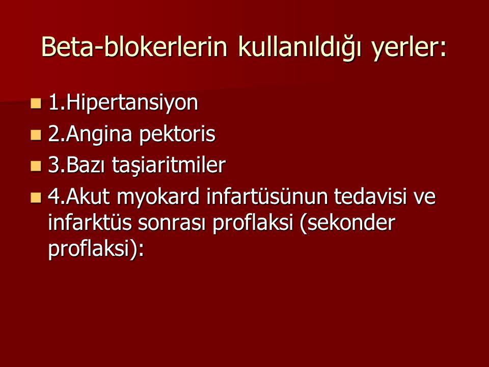 Beta-blokerlerin kullanıldığı yerler: 1.Hipertansiyon 1.Hipertansiyon 2.Angina pektoris 2.Angina pektoris 3.Bazı taşiaritmiler 3.Bazı taşiaritmiler 4.