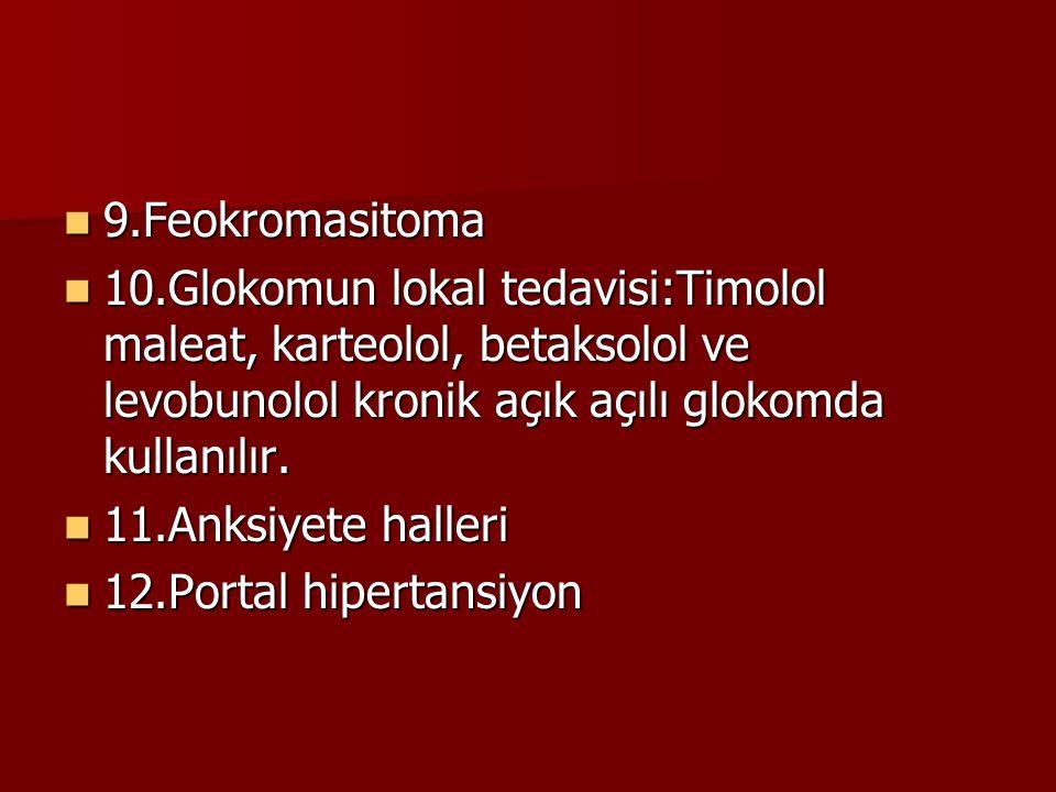 9.Feokromasitoma 9.Feokromasitoma 10.Glokomun lokal tedavisi:Timolol maleat, karteolol, betaksolol ve levobunolol kronik açık açılı glokomda kullanılı