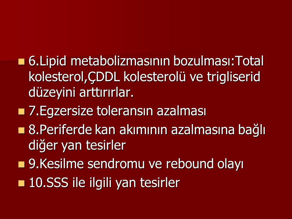 6.Lipid metabolizmasının bozulması:Total kolesterol,ÇDDL kolesterolü ve trigliserid düzeyini arttırırlar. 6.Lipid metabolizmasının bozulması:Total kol