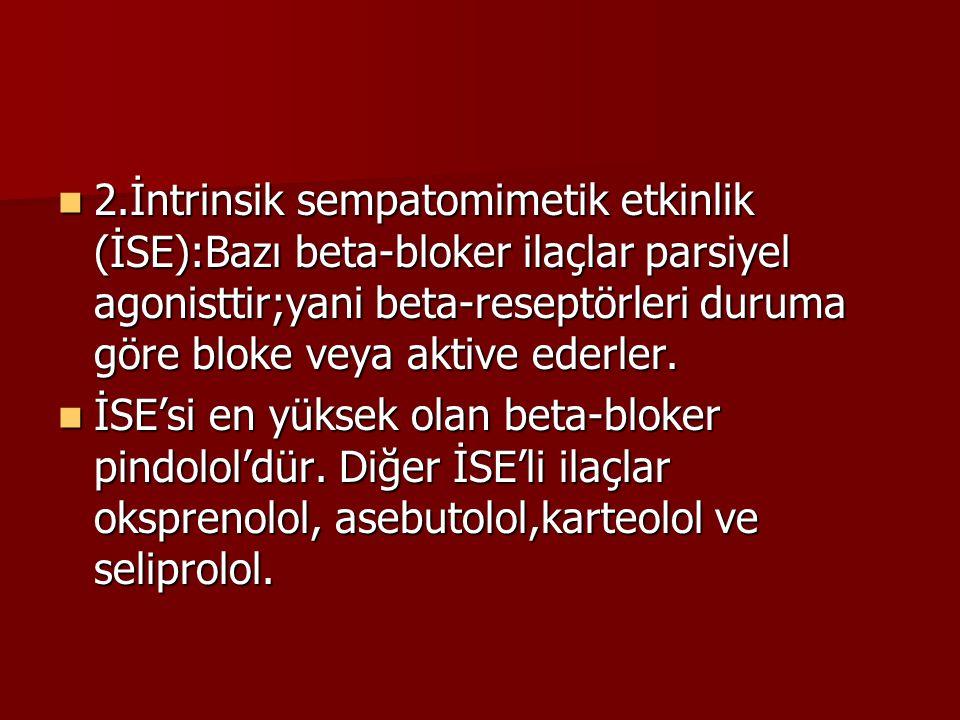 2.İntrinsik sempatomimetik etkinlik (İSE):Bazı beta-bloker ilaçlar parsiyel agonisttir;yani beta-reseptörleri duruma göre bloke veya aktive ederler. 2