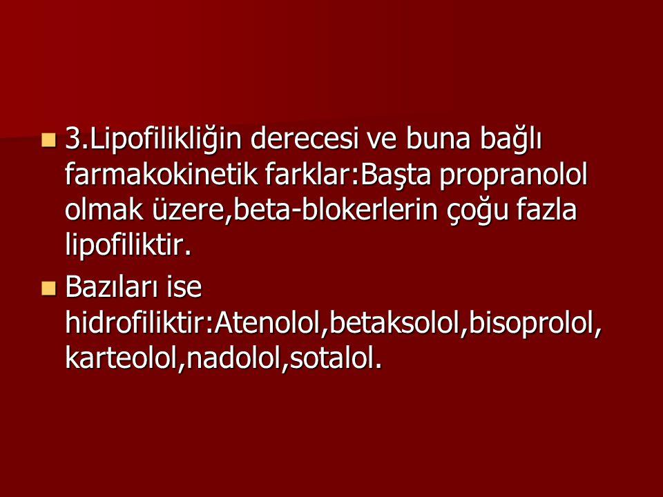 3.Lipofilikliğin derecesi ve buna bağlı farmakokinetik farklar:Başta propranolol olmak üzere,beta-blokerlerin çoğu fazla lipofiliktir. 3.Lipofilikliği