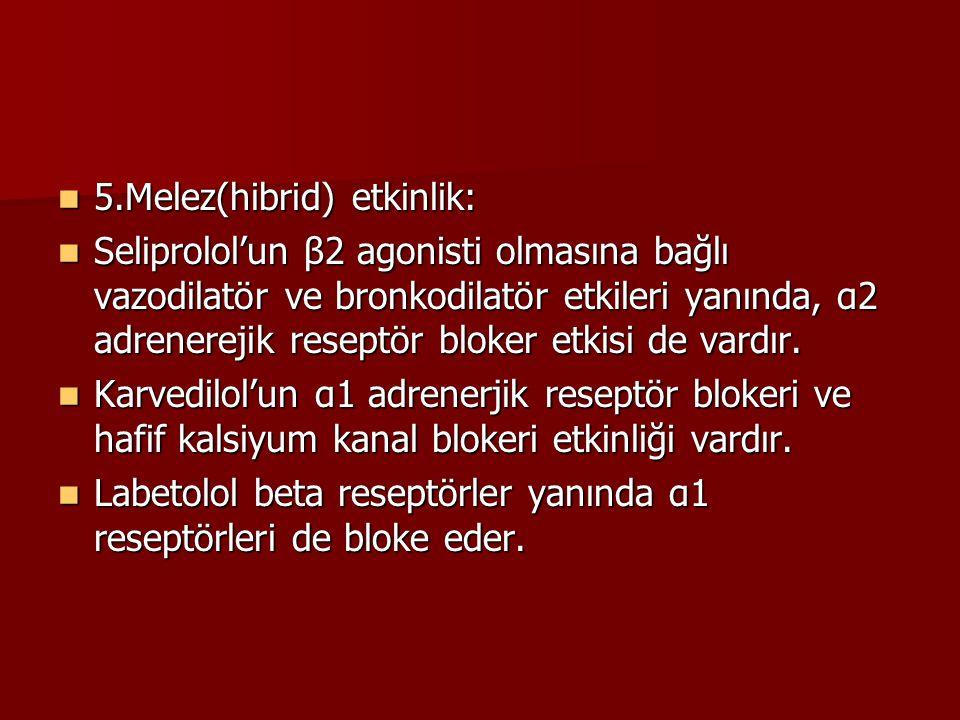 5.Melez(hibrid) etkinlik: 5.Melez(hibrid) etkinlik: Seliprolol'un β2 agonisti olmasına bağlı vazodilatör ve bronkodilatör etkileri yanında, α2 adrener