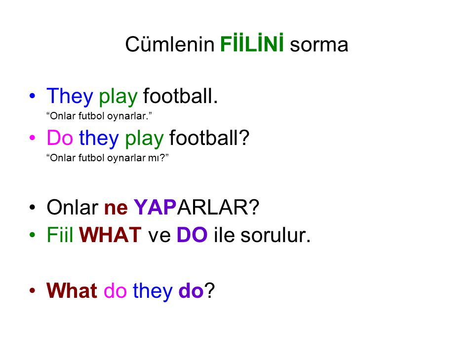 Cümlenin FİİLİNİ sorma They play football. Onlar futbol oynarlar. Do they play football.