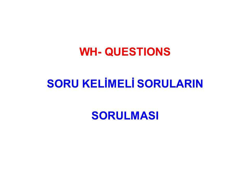 WH- QUESTIONS SORU KELİMELİ SORULARIN SORULMASI