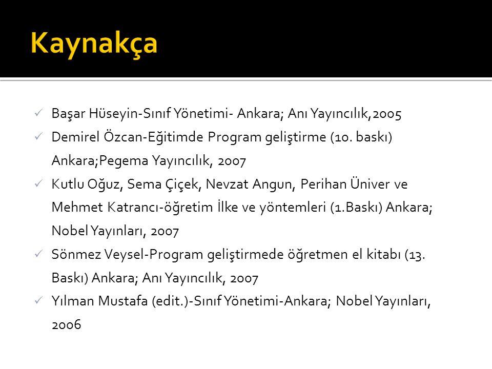 Başar Hüseyin-Sınıf Yönetimi- Ankara; Anı Yayıncılık,2005 Demirel Özcan-Eğitimde Program geliştirme (10.