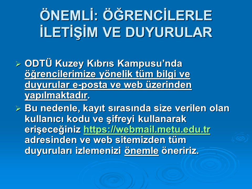 ÖNEMLİ: ÖĞRENCİLERLE İLETİŞİM VE DUYURULAR  ODTÜ Kuzey Kıbrıs Kampusu'nda öğrencilerimize yönelik tüm bilgi ve duyurular e-posta ve web üzerinden yap