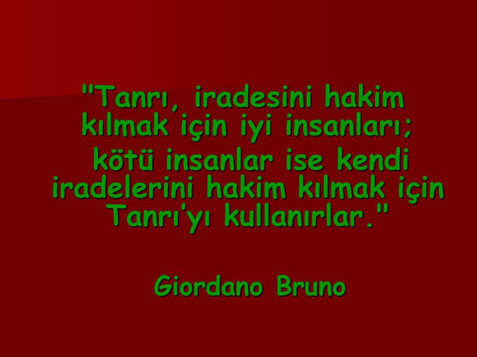 Tanrı, iradesini hakim kılmak için iyi insanları; Tanrı, iradesini hakim kılmak için iyi insanları; kötü insanlar ise kendi iradelerini hakim kılmak için Tanrı'yı kullanırlar. kötü insanlar ise kendi iradelerini hakim kılmak için Tanrı'yı kullanırlar. Giordano Bruno Giordano Bruno