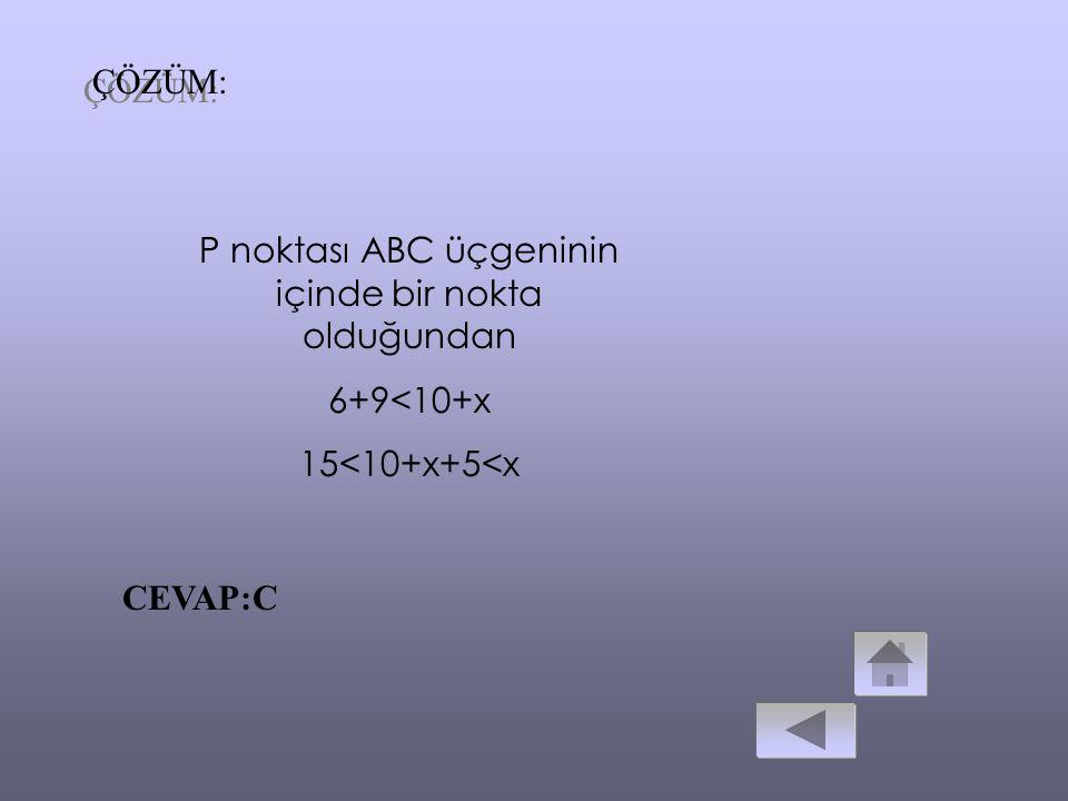 ÖRNEK: A B 10b P 69 ABC bir üçgen IABI=10cm IPBI = 6cm IPCI = 9cm IACI = x Yukarıdaki verilenlere göre, IACI =x alabileceği en küçük tamsayı değeri ka