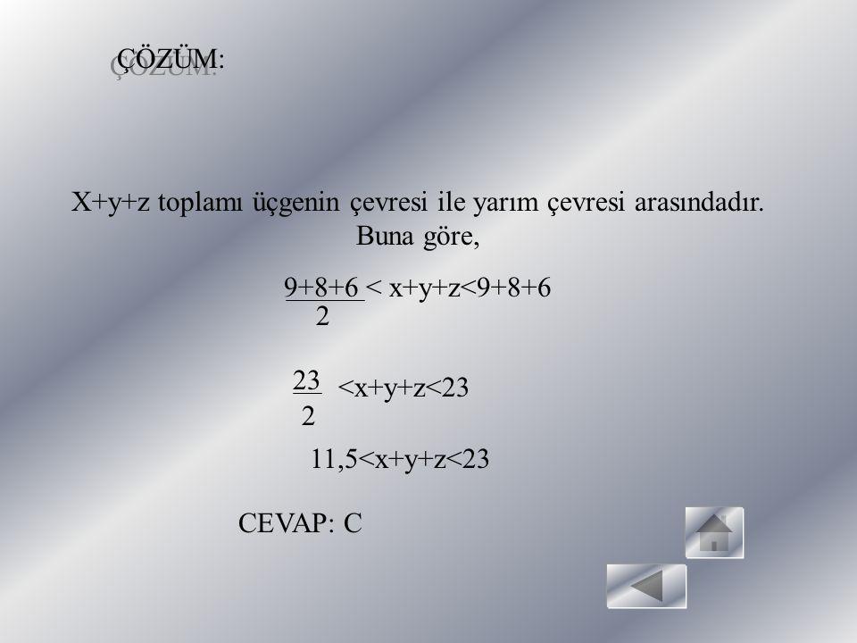 ÖRNEK: A B C P Z X Y 6 8 9 ABC bir üçgen IABI=6cm IBCI=8cm ACI=9cm Yukarıdaki ABC üçgeninde, P üçgenin içinde herhangi bir nokta olduğuna göre, x+y+z