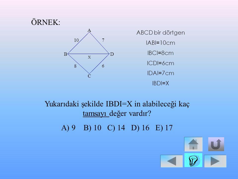 ÇÖZÜM: ABC üçgeninde en küçük açı C verildiğinden, karşısındaki kenarda en küçük olur. O halde x<4 olur. Ayrıca x diğer iki kenarın farkının mutlak de