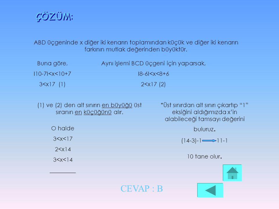 ÖRNEK: A B C D X 10 8 6 7 ABCD bir dörtgen IABI=10cm IBCI=8cm ICDI=6cm IDAI=7cm IBDI=X Yukarıdaki şekilde IBDI=X in alabileceği kaç tamsayı değer vard