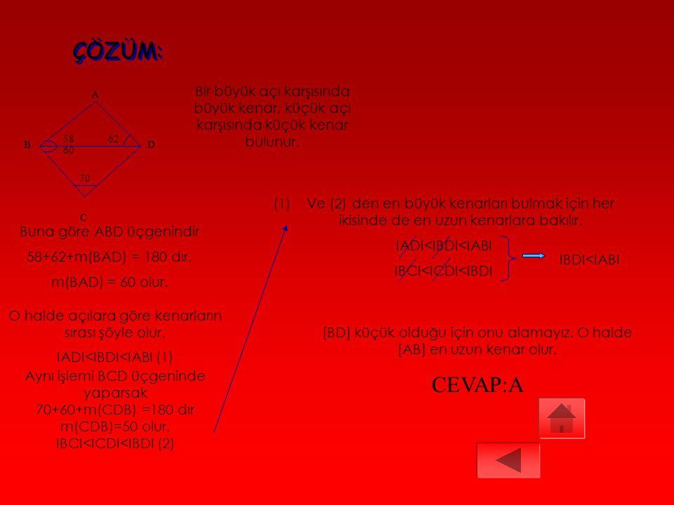 ABCD bir dörtgen m(ABD)=58 m(ADB)=62 m(DBC)=60 m(BDC)=70 58 60 62 70 A B C D Yukarıdaki ABCD dörtgeni ölçülerine uygun olarak çizilseydi en büyük kena