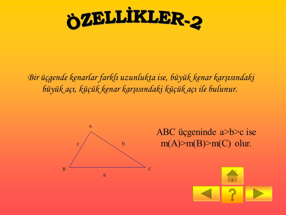 Bir üçgende ölçüleri eş açıların karşısındaki kenarların uzunlukları eşittir. A a c b ABC üçgeninde m(B) = m(C) olduğundan b=c dır. B C