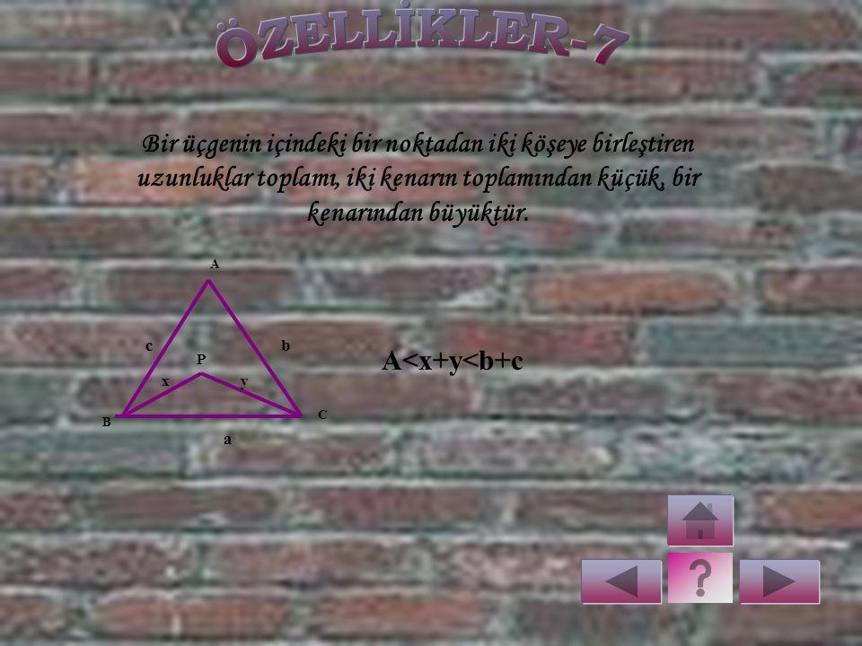 Bir üçgenin iç bölgesinde alınan bir noktanın, üçgenin köşelerine olan uzaklıkları toplamı üçgenin çevresinden küçük, yarı çevresinden büyüktür. A BCa