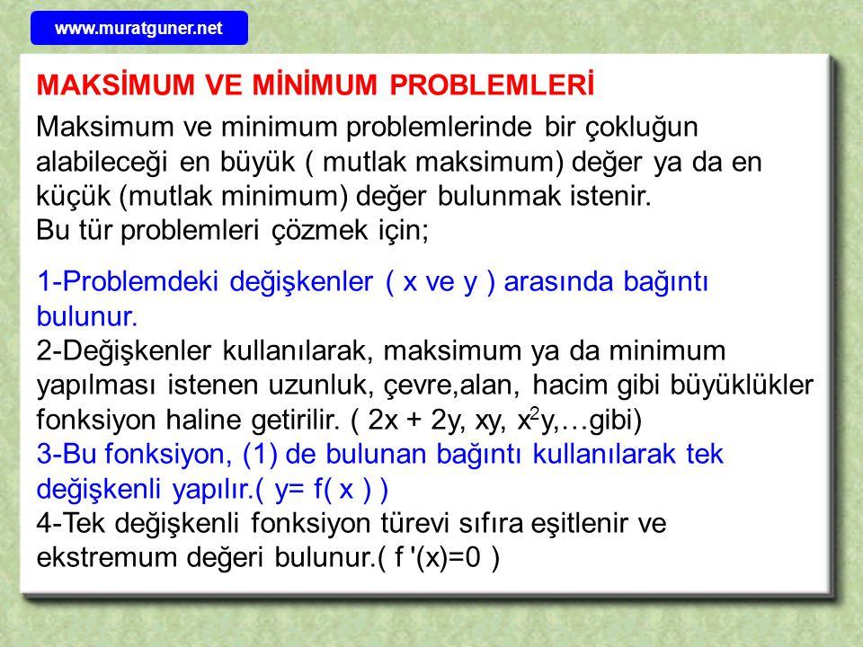 MAKSİMUM VE MİNİMUM PROBLEMLERİ Maksimum ve minimum problemlerinde bir çokluğun alabileceği en büyük ( mutlak maksimum) değer ya da en küçük (mutlak minimum) değer bulunmak istenir.