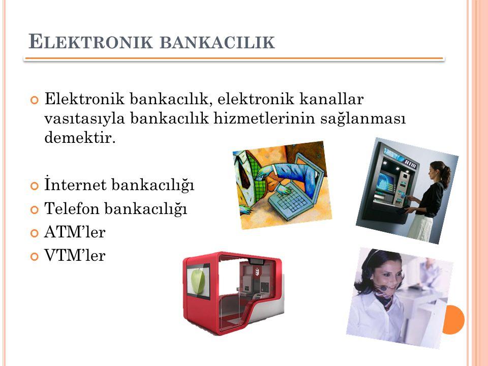 E LEKTRONIK BANKACILIK Elektronik bankacılık, elektronik kanallar vasıtasıyla bankacılık hizmetlerinin sağlanması demektir. İnternet bankacılığı Telef