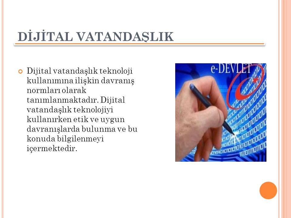 DİJİTAL VATANDAŞLIK Dijital vatandaşlık teknoloji kullanımına ilişkin davranış normları olarak tanımlanmaktadır. Dijital vatandaşlık teknolojiyi kulla