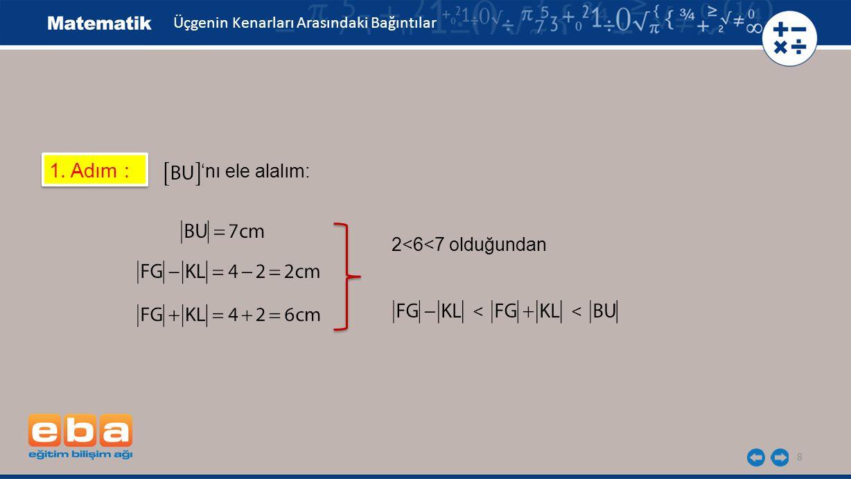8 1. Adım : 'nı ele alalım: Üçgenin Kenarları Arasındaki Bağıntılar 2<6<7 olduğundan <<