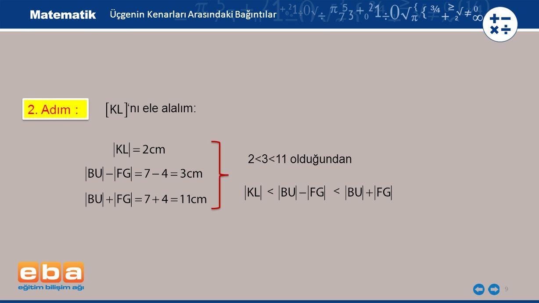 9 2. Adım : 'nı ele alalım: Üçgenin Kenarları Arasındaki Bağıntılar 2<3<11 olduğundan < <