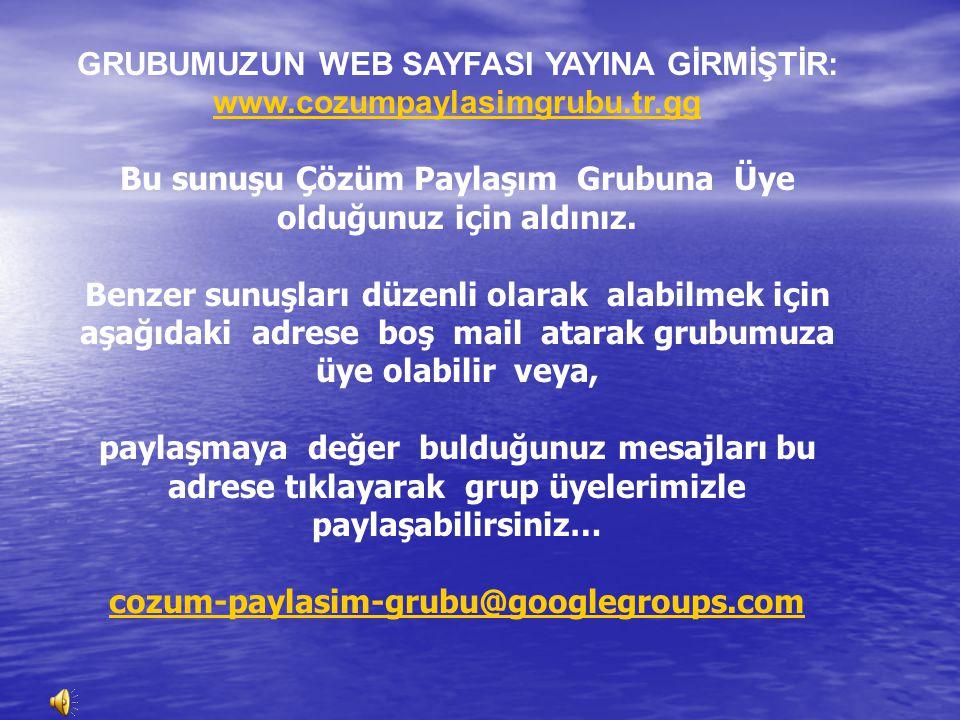 GRUBUMUZUN WEB SAYFASI YAYINA GİRMİŞTİR: www.cozumpaylasimgrubu.tr.gg Bu sunuşu Çözüm Paylaşım Grubuna Üye olduğunuz için aldınız. Benzer sunuşları dü