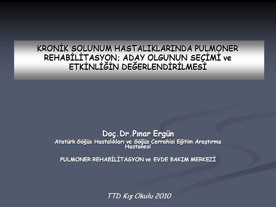 Doç.Dr.Pınar Ergün Atatürk Göğüs Hastalıkları ve Göğüs Cerrahisi Eğitim Araştırma Hastanesi PULMONER REHABİLİTASYON ve EVDE BAKIM MERKEZİ KRONİK SOLUN