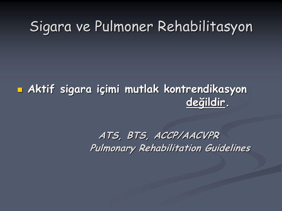 Sigara ve Pulmoner Rehabilitasyon Aktif sigara içimi mutlak kontrendikasyon değildir. Aktif sigara içimi mutlak kontrendikasyon değildir. ATS, BTS, AC