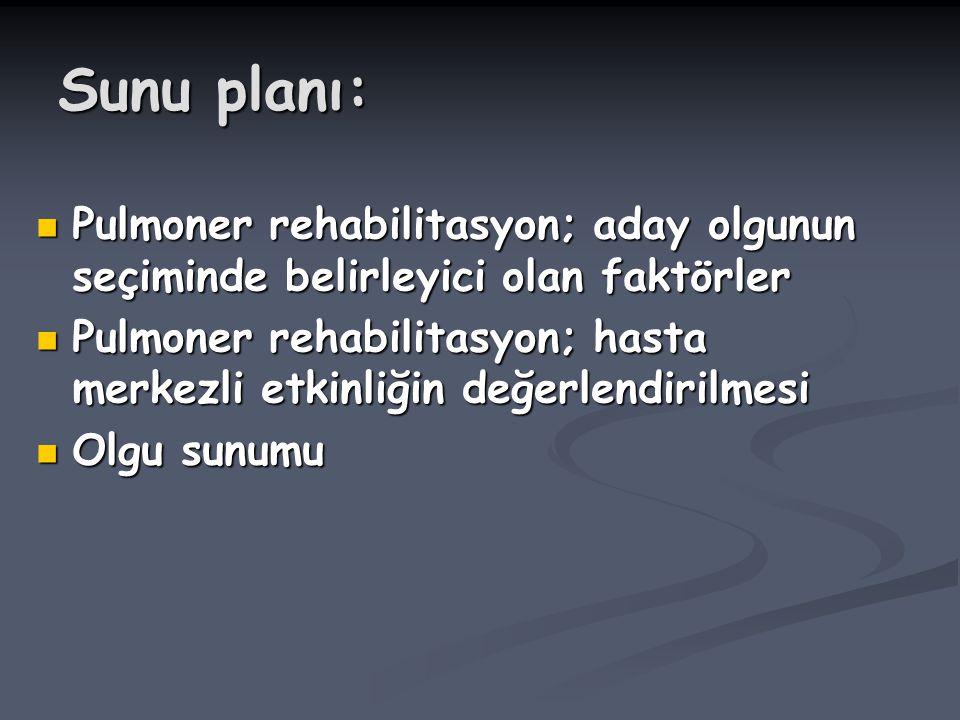 Sunu planı: Pulmoner rehabilitasyon; aday olgunun seçiminde belirleyici olan faktörler Pulmoner rehabilitasyon; aday olgunun seçiminde belirleyici ola