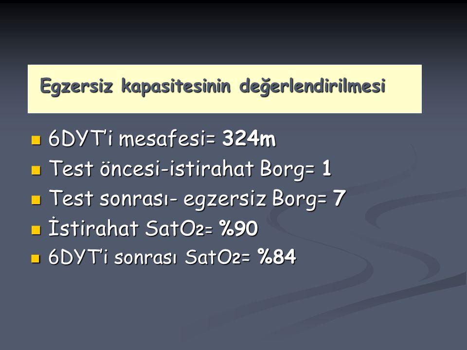 6DYT'i mesafesi= 324m 6DYT'i mesafesi= 324m Test öncesi-istirahat Borg= 1 Test öncesi-istirahat Borg= 1 Test sonrası- egzersiz Borg= 7 Test sonrası- e