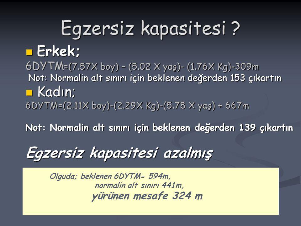 Egzersiz kapasitesi ? Erkek; Erkek; 6DYTM =(7.57X boy) – (5.02 X yaş)- (1.76X Kg)-309m Not: Normalin alt sınırı için beklenen değerden 153 çıkartın No