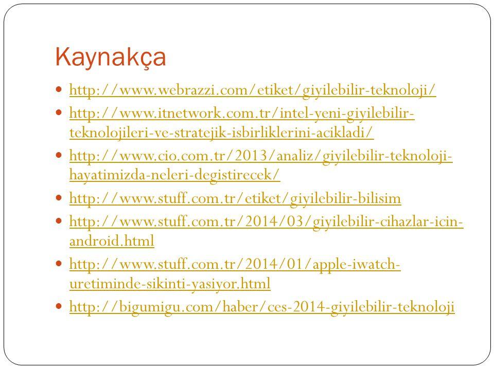 Kaynakça http://www.webrazzi.com/etiket/giyilebilir-teknoloji/ http://www.itnetwork.com.tr/intel-yeni-giyilebilir- teknolojileri-ve-stratejik-isbirlik