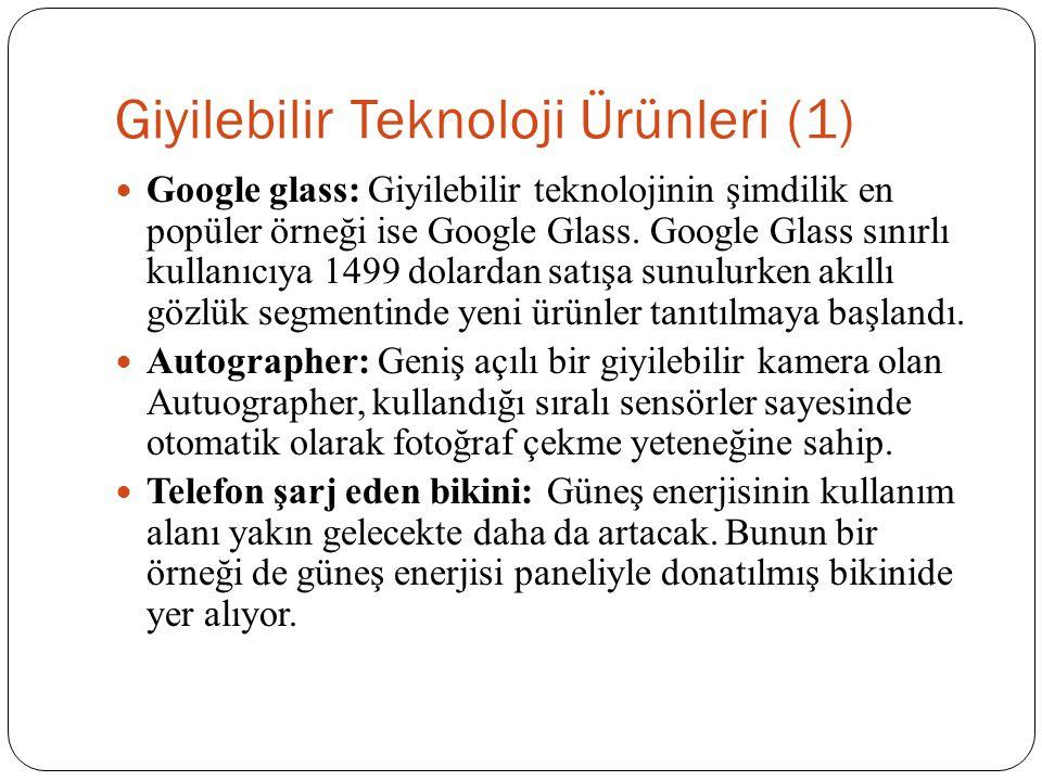 Giyilebilir Teknoloji Ürünleri (1) Google glass: Giyilebilir teknolojinin şimdilik en popüler örneği ise Google Glass. Google Glass sınırlı kullanıcıy
