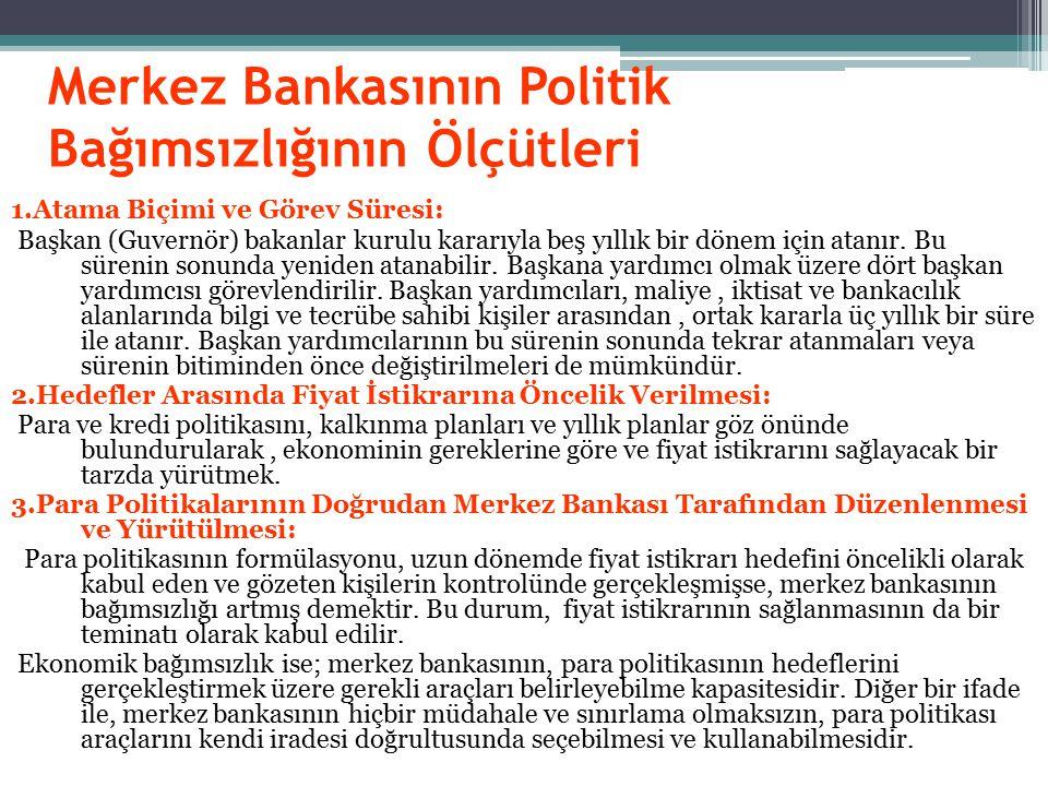 Merkez Bankasının Politik Bağımsızlığının Ölçütleri 1.Atama Biçimi ve Görev Süresi: Başkan (Guvernör) bakanlar kurulu kararıyla beş yıllık bir dönem için atanır.