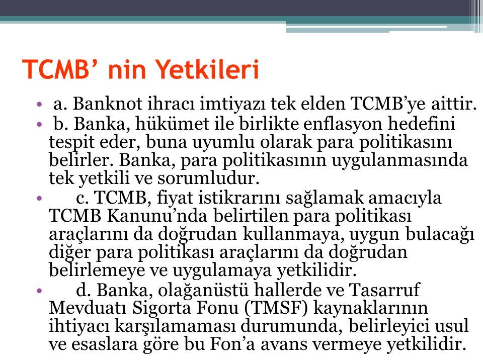 TCMB' nin Yetkileri a.Banknot ihracı imtiyazı tek elden TCMB'ye aittir.