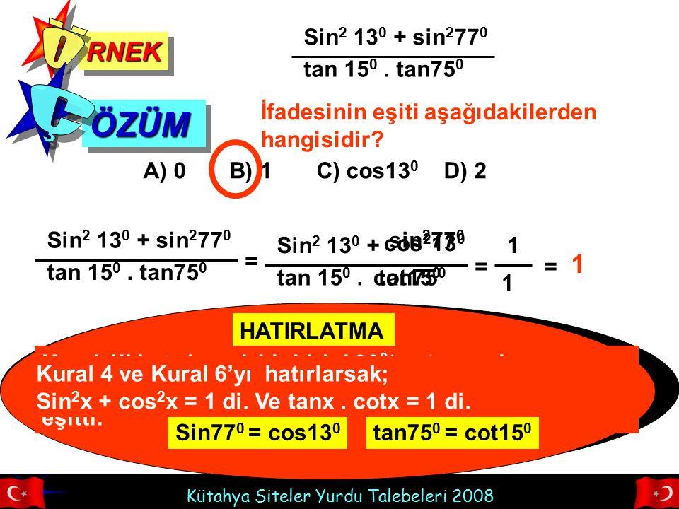 Kütahya Siteler Yurdu Talebeleri 2008 sin 2 77 0 RNEKRNEK ÖZÜMÖZÜM Sin 2 13 0 + sin 2 77 0 İfadesinin eşiti aşağıdakilerden hangisidir? A) 0 B) 1 C) c