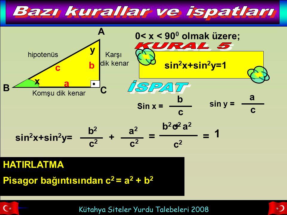 Kütahya Siteler Yurdu Talebeleri 2008 hipotenüs Komşu dik kenar Karşı dik kenar x A B C b a c 0< x < 90 0 olmak üzere; y Sin x = b c sin y = a c sin 2
