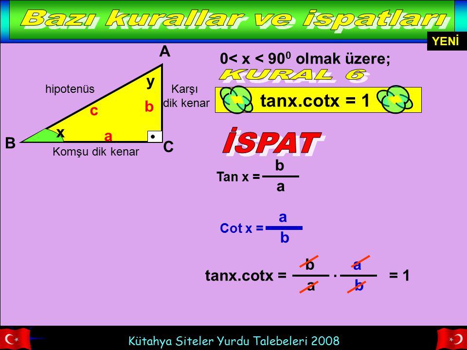 Kütahya Siteler Yurdu Talebeleri 2008 hipotenüs Komşu dik kenar Karşı dik kenar x A B C b a c Tan x = b a Cot x = a b 0< x < 90 0 olmak üzere; tanx.co