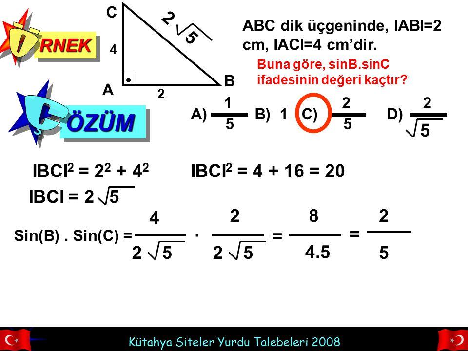 Kütahya Siteler Yurdu Talebeleri 2008 RNEKRNEK ÖZÜMÖZÜM ABC dik üçgeninde, IABI=2 cm, IACI=4 cm'dir. A B C 4 2 A) B) 1 C) D) 1 5 2 5 2 Buna göre, sinB