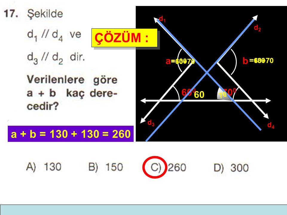 d2d2 d1d1 d3d3 d4d4 ba 60 0 70 0 70 60 =60+70=130 =60+70 =130 a + b = 130 + 130 = 260 ÇÖZÜM : ÇÖZÜM :